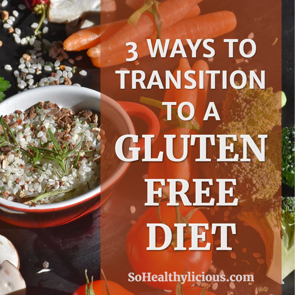 Transition To Gluten-Free Diet - sohealthylicious.com