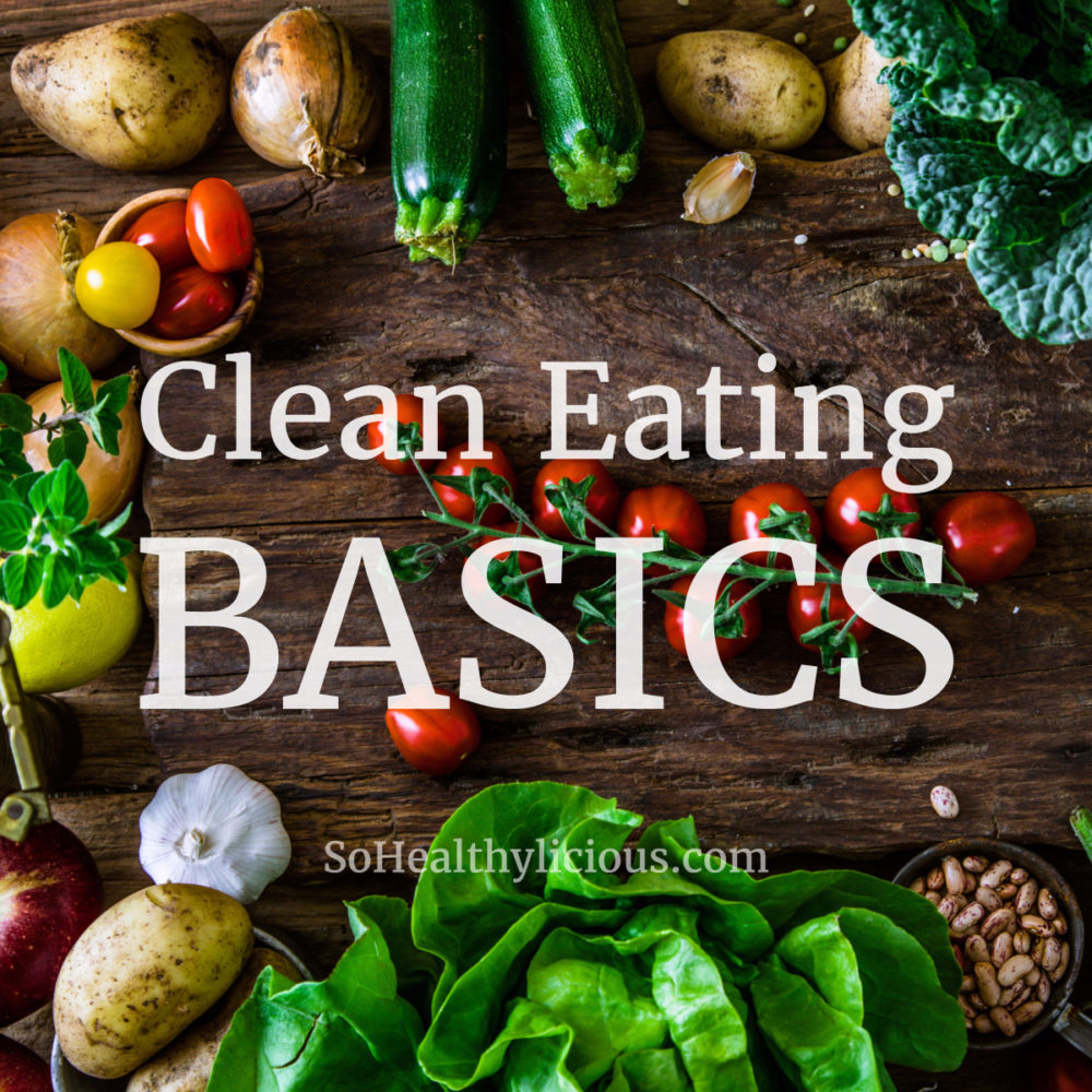 Clean Eating Basics - sohealthylicious.com
