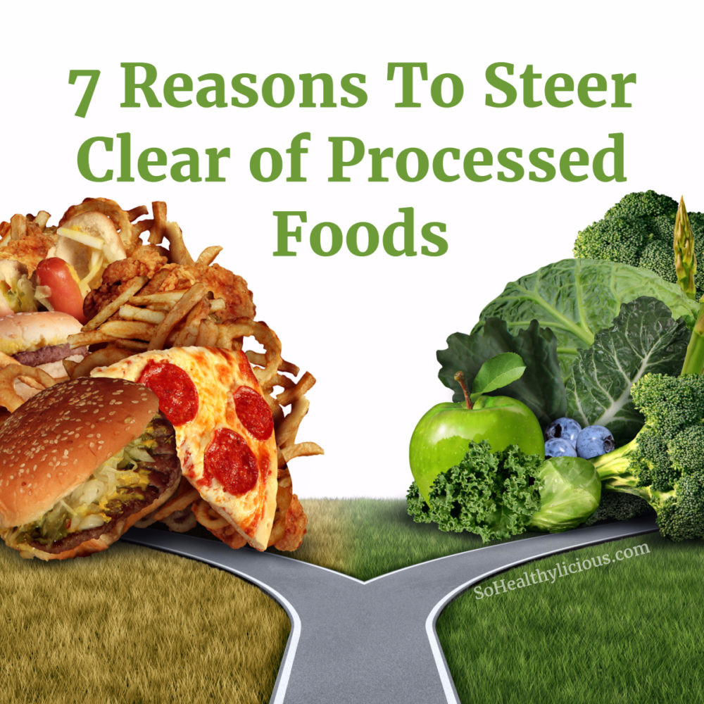 Top 7 Reasons To Steer Clear of Processed Foods