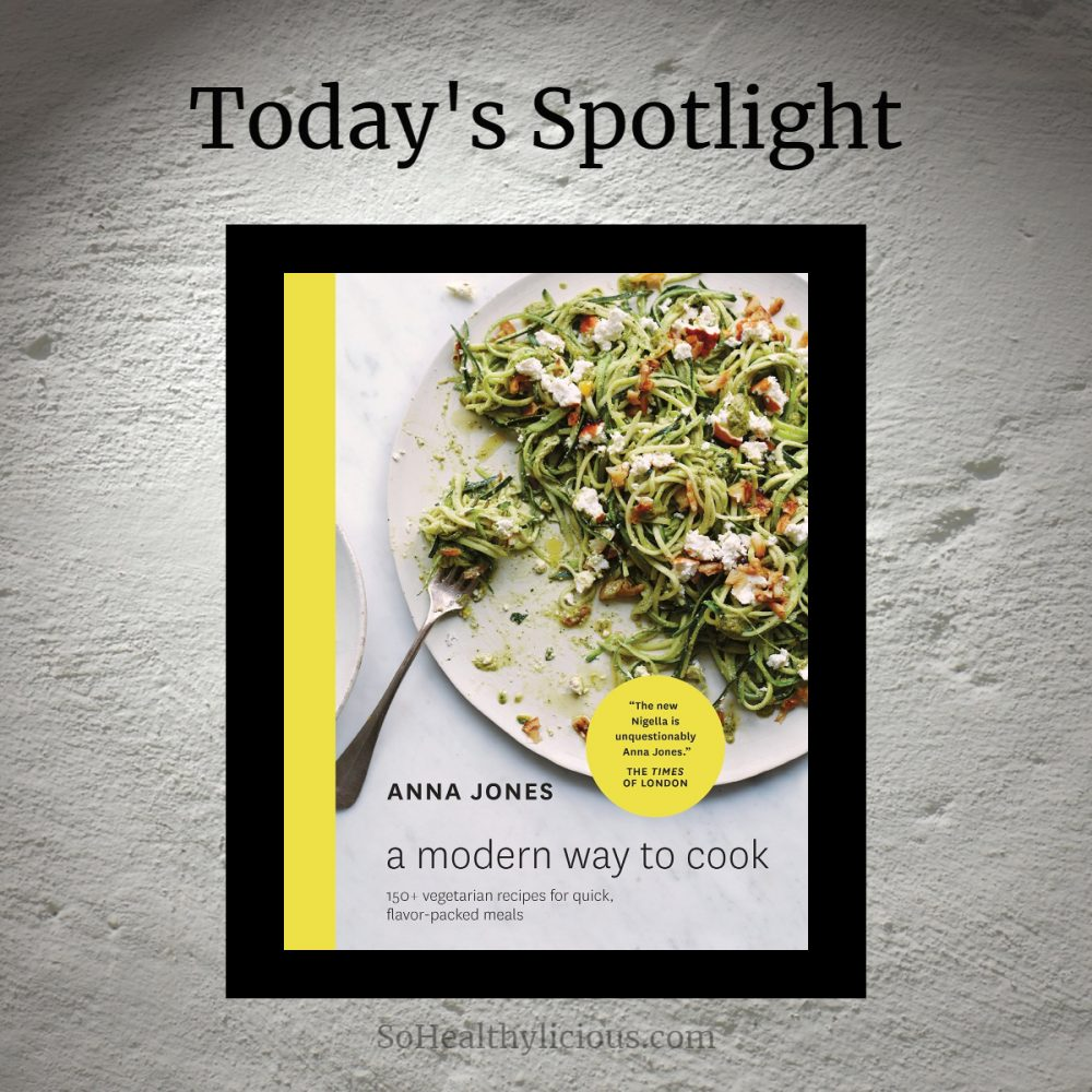 A Modern Way To Cook by Anna Jones - SoHealthylicious.com