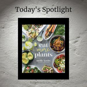Eat More Plants By Molly Krebs - SoHealthyicious.com