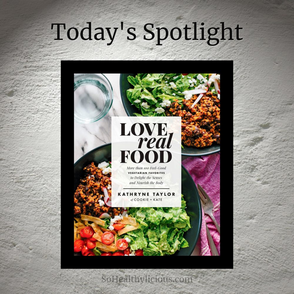 Love Real Food by Kathryn Taylor - SoHealthylicious.com