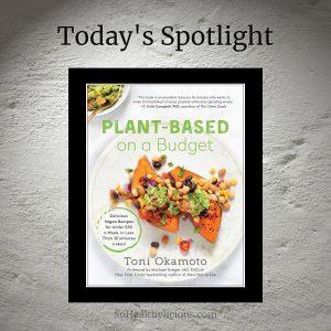 Plant-Based on a Budget By Toni Okamoto - SoHealthylicious.com